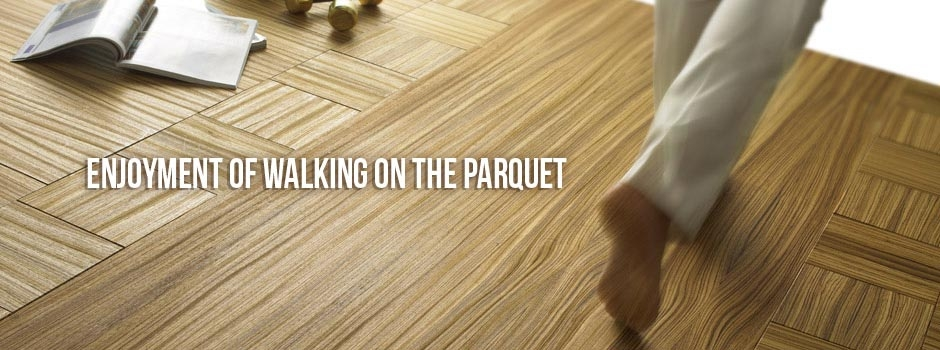 Enjoyment of walking on the parquet